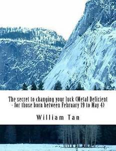 The Secret Changing Your Luck - Metal Deficient (for People Wh by Tan, William