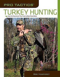 NEW Pro Tactics™: Turkey Hunting: Use The Secrets Of The Pros To Bag More Birds