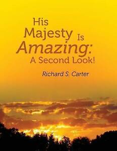 His Majesty Is Amazing: A Second Look! by Carter, MR Richard S. -Paperback