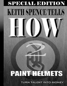 How2 Paint Helmets: Painting for Money by Spence, Keith -Paperback