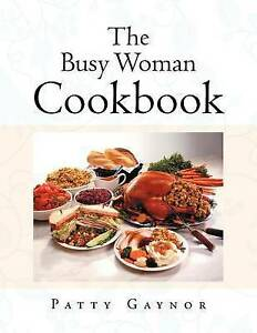NEW The Busy Woman Cookbook by Patty Gaynor