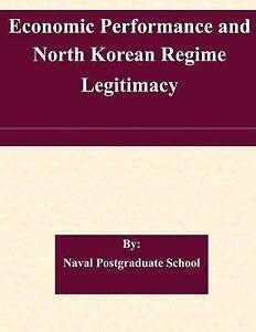 Economic Performance and North Korean Regime Legitimacy by Naval  9781507579282