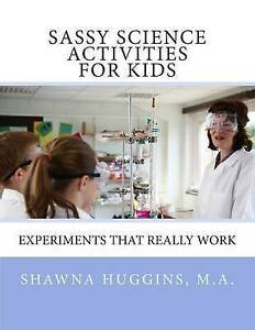 NEW Sassy Science Activities For Kids: Experiments That Really Work