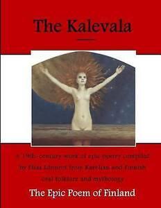 The Kalevala: The Epic Poem of Finland (Poems of Finland - The Kalevala)