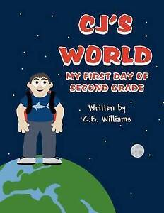 NEW Cj's World: My First Day of Second Grade by C. E. Williams