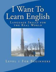 I Want to Learn English: Language Skills for the Real World by Torres, Jose V.