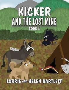 NEW Kicker and the Lost Mine: Book III by Lorrie Bartlett