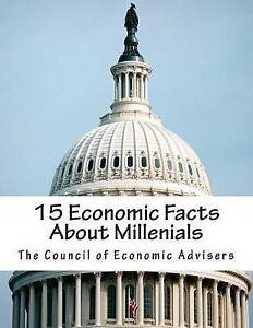 15 Economic Facts about Millenials by The Council of Economic Advisers