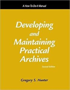 Developing And Maintaining Practical Archives A HowTo Do It Manual 2nd Edition