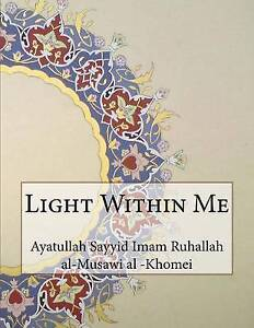 Light Within Me by -Khomei, Ayatullah Sayyid Imam Ruhallah -Paperback