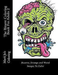 The Bizarre Coloring Book for Adults 2 Bizarre Strange Weir by Coloring Marti Jo
