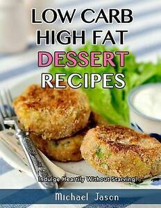 Low-Carb High-Fat Dessert Recipes Indulge Heartily Without Star by Jason Michael