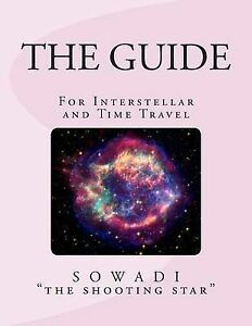 The Guide: For Interstellar and Time Travel by The Shooting Star, Sowadi