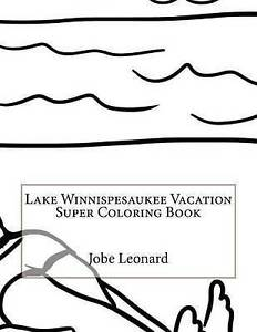 Lake Winnispesaukee Vacation Super Coloring Book by Leonard, Jobe -Paperback