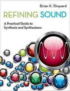 NEW Refining Sound: A Practical Guide to Synthesis and Synthesizers
