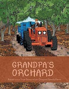 Grandpa's Orchard Based on True Story an Oregon Family Farm By Kirk Darcy Thomas