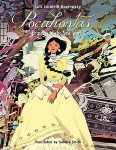 NEW Pocahontas: Princess of the New World by Loïc Locatelli-Kournwsky