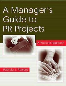 A Manager's Guide To PR Projects: A Practical Approach (Lea's Communication (Pa