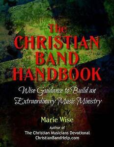 The Christian Band Handbook: Wise Guidance to Build an Extraordin by Wise, M NEW