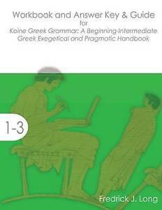 Workbook and Answer Key & Guide for Koine Greek Grammar: A Beginning-Intermediat