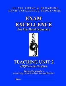 Exam Excellence for Pipe Band Drummers Teaching Unit 2 Pdqb Tea by Drumming Elix