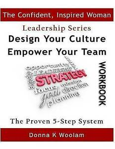 Design Your Culture ~ Empower Your Team Workbook: Proven 5-Step Process (The Con