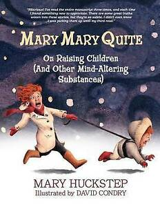 Mary Mary Quite: On Raising Children (and Other Mind-Altering Sub 9780990707110