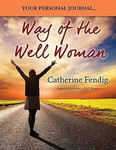 Way of the Well Woman: Your Personal Journal by Fendig, Catherine -Paperback