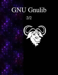 Gnu Gnulib 2/2 by Team, Gnulib Documentation -Paperback