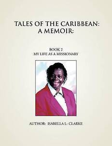 Tales of the Caribbean: A Memoir: My Life as a Missionary by L- Clarke, Isabella