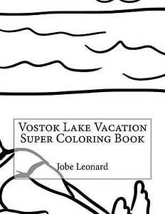 Vostok Lake Vacation Super Coloring Book by Leonard, Jobe -Paperback