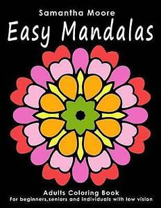 Easy Mandalas Adults Coloring Book for Beginners Seniors Pe by Moore Samantha