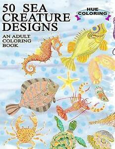 50 Sea Creature Designs: An Adult Coloring Book by Huffman, Elisabeth -Paperback