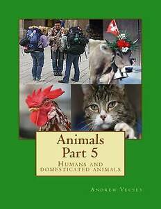 NEW Animals Part 5: Humans and domesticated animals by Andrew Vecsey