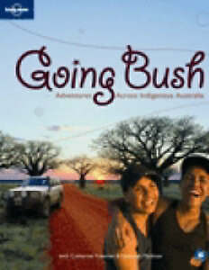 Going Bush: Adventures Across Indigenous Australia (Lonely Planet General Refere