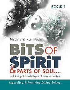 Bits of Spirit & Parts of Soul...Reclaiming the Archetypes of Cre 9781499022278