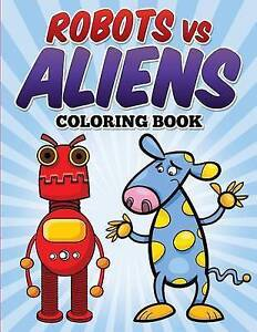 Robots Vs Aliens Coloring Book Coloring & Activity Book for Kids by Demaco L L