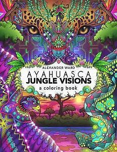 Ayahuasca Jungle Visions : A Coloring Book (2016, Paperback)