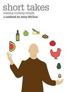 Short Takes: Making Cooking Simple by McClure, Jenny -Paperback