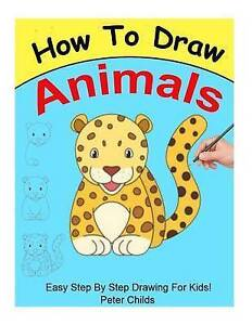 How Draw Animals Easy Step by Step Guide for Kids on How D by Childs Peter