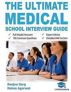 The Ultimate Medical School Interview Guide : Over 150 Commonly Asked  Interview Questions, Fully Worked Explanations, Detailed Multiple Mini