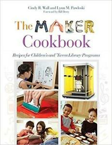 The Maker Cookbook Recipes for Children's And Tween Library Programs