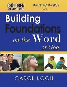 Building-Foundations-on-the-Word-of-God-Back-to-Basics-Volume-1-by-Koch-Carol