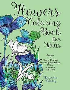 Flowers Coloring Book for Adults Garden & Flower Designs Featuri by Holodny Alex