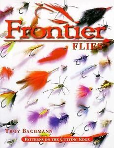 Frontier-Flies-Patterns-on-the-Cutting-Edge-by-Troy-Bachmann-1998-Paperback