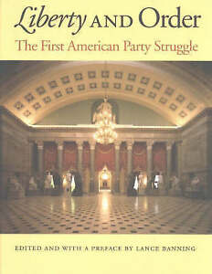 NEW Liberty and Order : The First American Party Struggle by Lance Banning