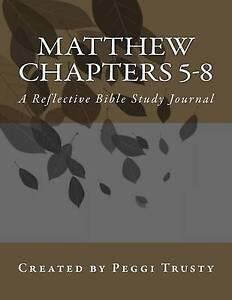 Matthew, Chapters 5-8: A Reflective Bible Study Journal by Trusty, Peggi