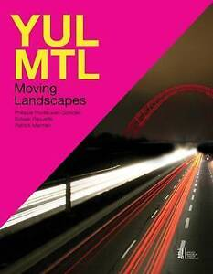 YUL/MTL: Moving Landscapes by Philippe Poullaouec-Gonidec, Sylvain Paquette...