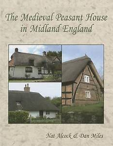 NEW The Medieval Peasant House in Midland England by Nat Alcock