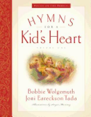 Hymns for a Kid's Heart by Bobbie Wolgemuth; Joni Eareckson (Childrens Hymns)